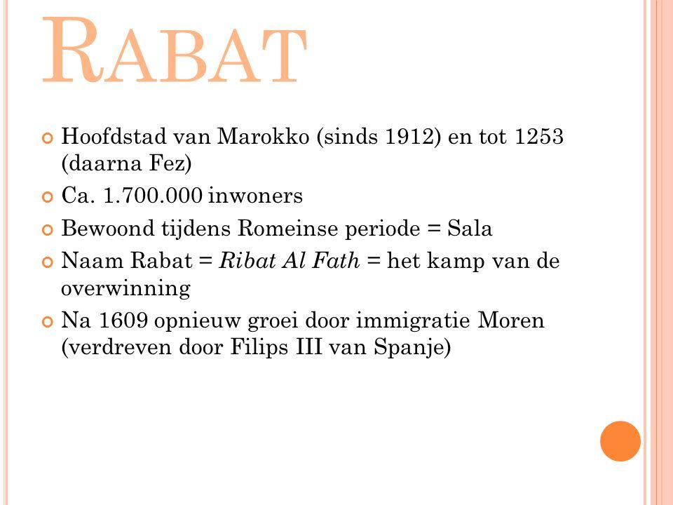 R ABAT Hoofdstad van Marokko (sinds 1912) en tot 1253 (daarna Fez) Ca. 1.700.000 inwoners Bewoond tijdens Romeinse periode = Sala Naam Rabat = Ribat A