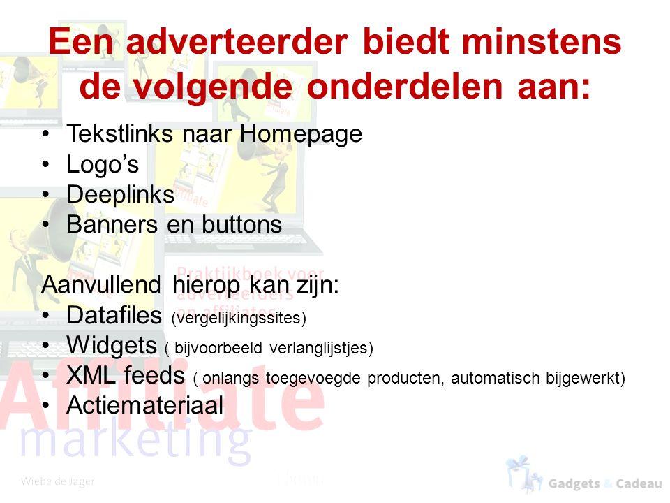 Een adverteerder biedt minstens de volgende onderdelen aan: Tekstlinks naar Homepage Logo's Deeplinks Banners en buttons Aanvullend hierop kan zijn: D