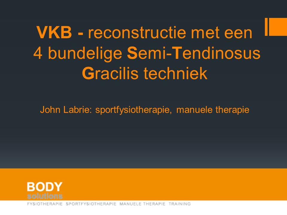 VKB - reconstructie met een 4 bundelige Semi-Tendinosus Gracilis techniek John Labrie: sportfysiotherapie, manuele therapie