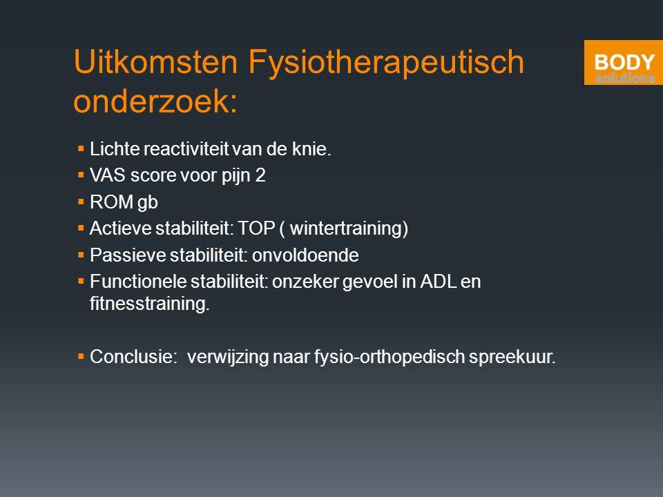 Uitkomsten Fysiotherapeutisch onderzoek:  Lichte reactiviteit van de knie.  VAS score voor pijn 2  ROM gb  Actieve stabiliteit: TOP ( wintertraini
