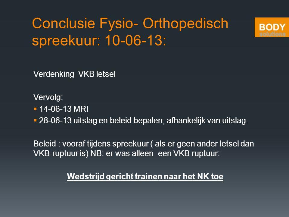 Conclusie Fysio- Orthopedisch spreekuur: 10-06-13: Verdenking VKB letsel Vervolg:  14-06-13 MRI  28-06-13 uitslag en beleid bepalen, afhankelijk van
