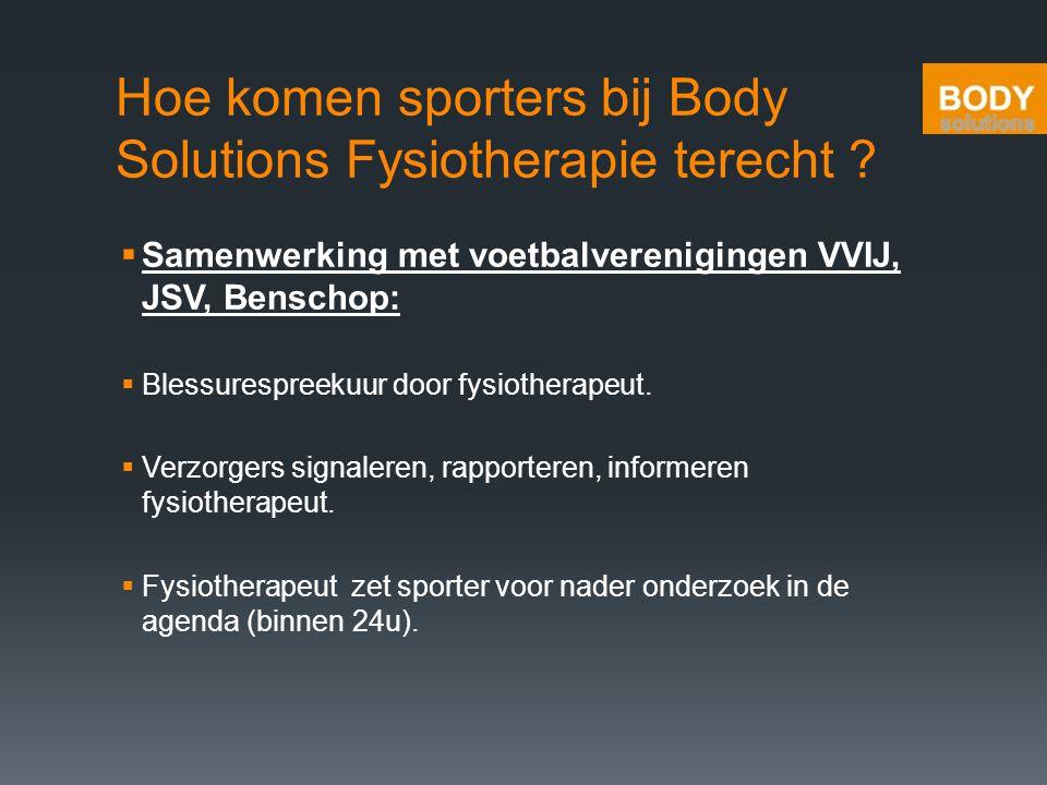 Hoe komen sporters bij Body Solutions Fysiotherapie terecht ?  Samenwerking met voetbalverenigingen VVIJ, JSV, Benschop:  Blessurespreekuur door fys