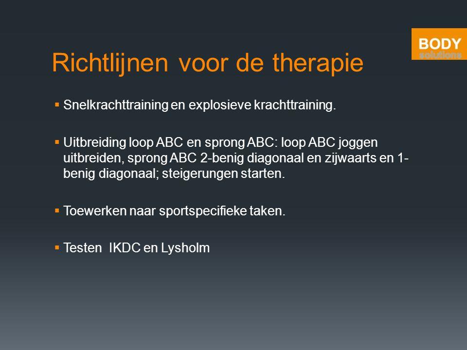 Richtlijnen voor de therapie  Snelkrachttraining en explosieve krachttraining.  Uitbreiding loop ABC en sprong ABC: loop ABC joggen uitbreiden, spro
