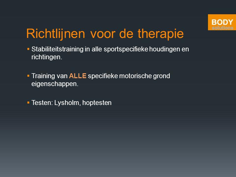 Richtlijnen voor de therapie  Stabiliteitstraining in alle sportspecifieke houdingen en richtingen.  Training van ALLE specifieke motorische grond e