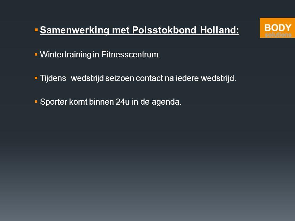  Samenwerking met Polsstokbond Holland:  Wintertraining in Fitnesscentrum.  Tijdens wedstrijd seizoen contact na iedere wedstrijd.  Sporter komt b