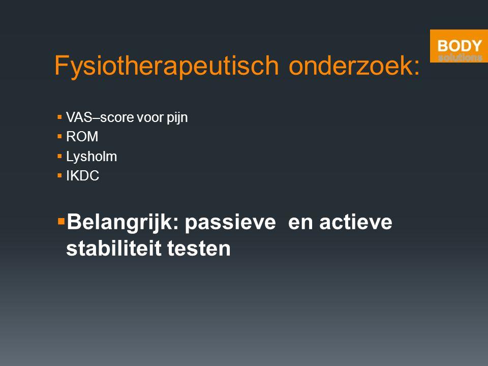 Fysiotherapeutisch onderzoek:  VAS–score voor pijn  ROM  Lysholm  IKDC  Belangrijk: passieve en actieve stabiliteit testen