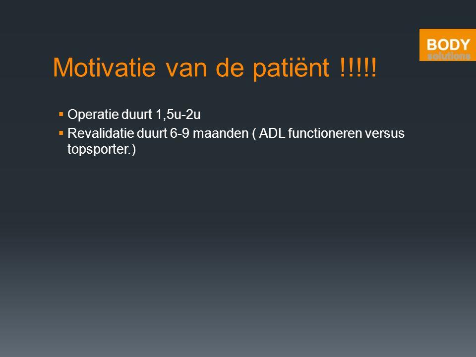 Motivatie van de patiënt !!!!!  Operatie duurt 1,5u-2u  Revalidatie duurt 6-9 maanden ( ADL functioneren versus topsporter.)