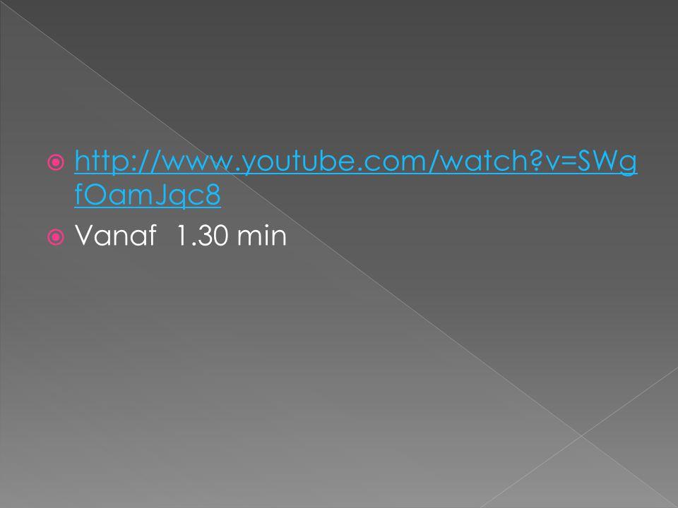  http://www.youtube.com/watch?v=SWg fOamJqc8 http://www.youtube.com/watch?v=SWg fOamJqc8  Vanaf 1.30 min