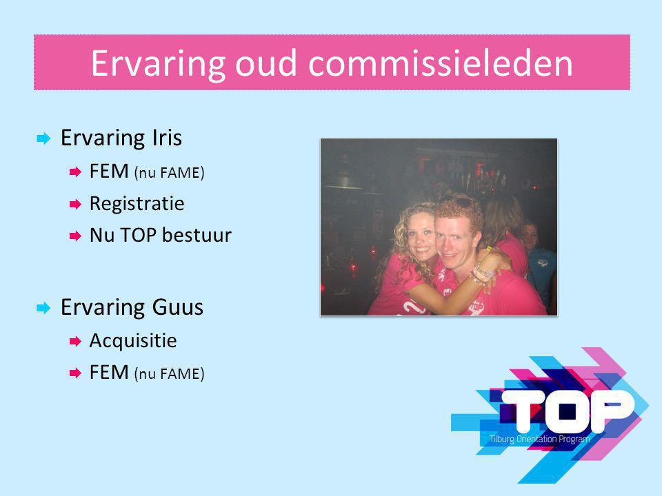 Ervaring oud commissieleden  Ervaring Iris  FEM (nu FAME)  Registratie  Nu TOP bestuur  Ervaring Guus  Acquisitie  FEM (nu FAME)