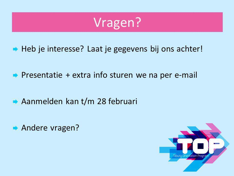 Vragen?  Heb je interesse? Laat je gegevens bij ons achter!  Presentatie + extra info sturen we na per e-mail  Aanmelden kan t/m 28 februari  Ande