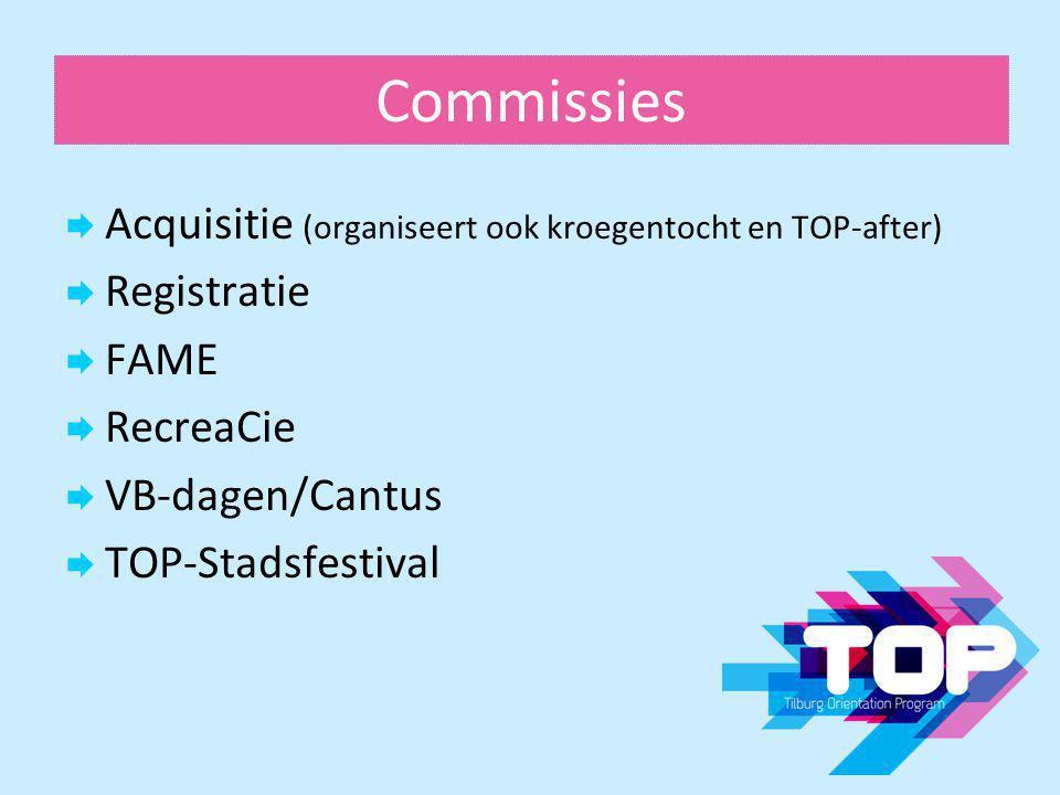 Commissies  Acquisitie (organiseert ook kroegentocht en TOP-after)  Registratie  FAME  RecreaCie  VB-dagen/Cantus  TOP-Stadsfestival