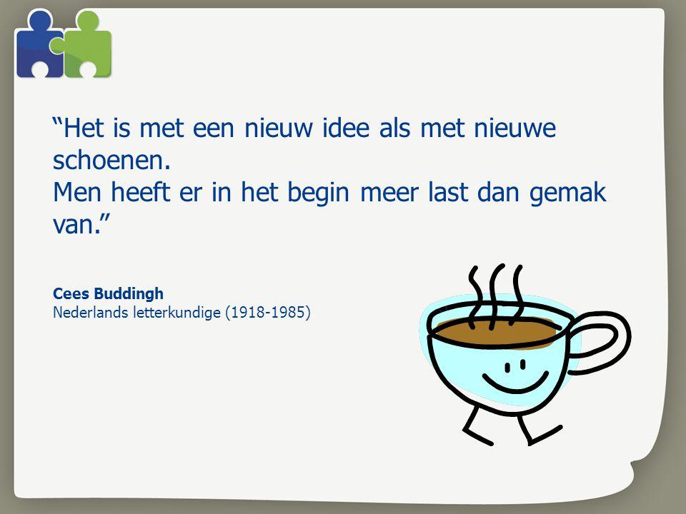 """""""Het is met een nieuw idee als met nieuwe schoenen. Men heeft er in het begin meer last dan gemak van."""" Cees Buddingh Nederlands letterkundige (1918-1"""