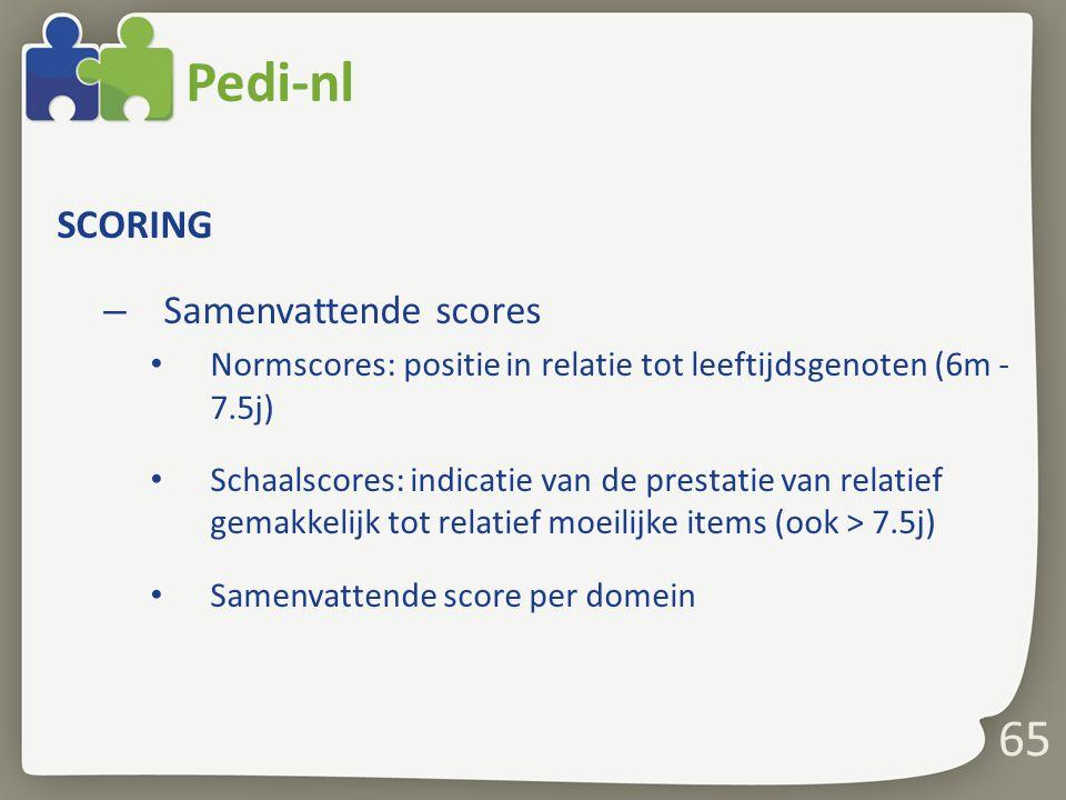 65 Pedi-nl SCORING – Samenvattende scores Normscores: positie in relatie tot leeftijdsgenoten (6m - 7.5j) Schaalscores: indicatie van de prestatie van
