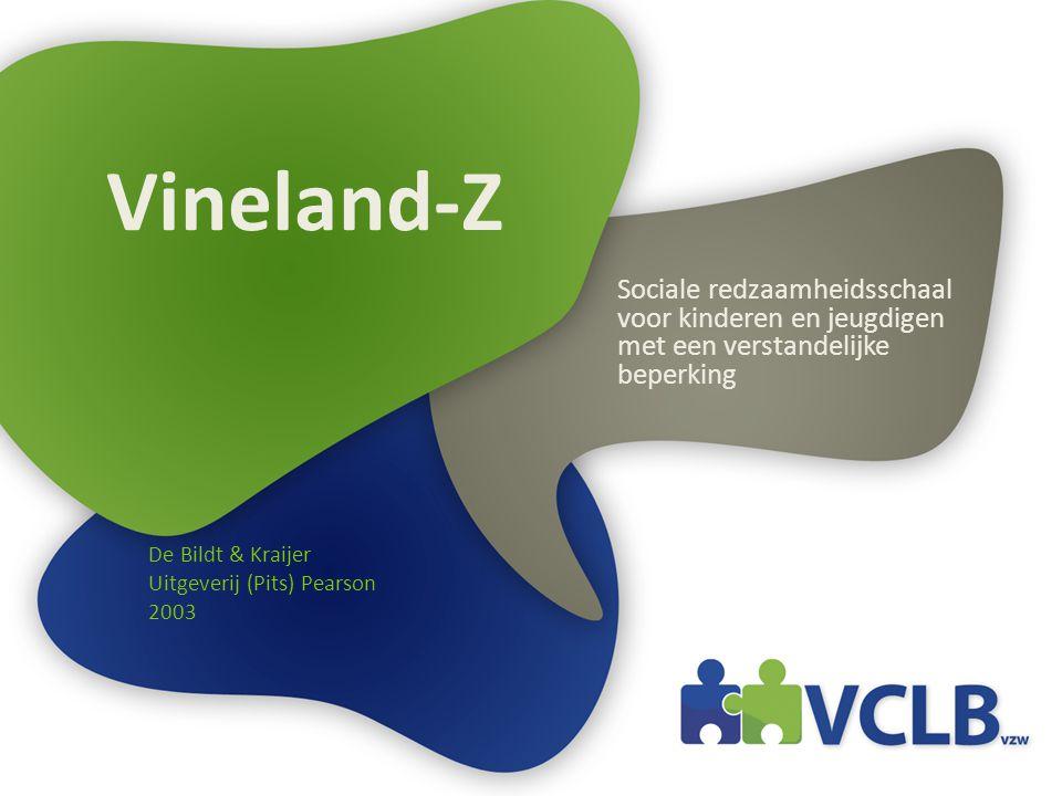 Vineland-Z Sociale redzaamheidsschaal voor kinderen en jeugdigen met een verstandelijke beperking De Bildt & Kraijer Uitgeverij (Pits) Pearson 2003