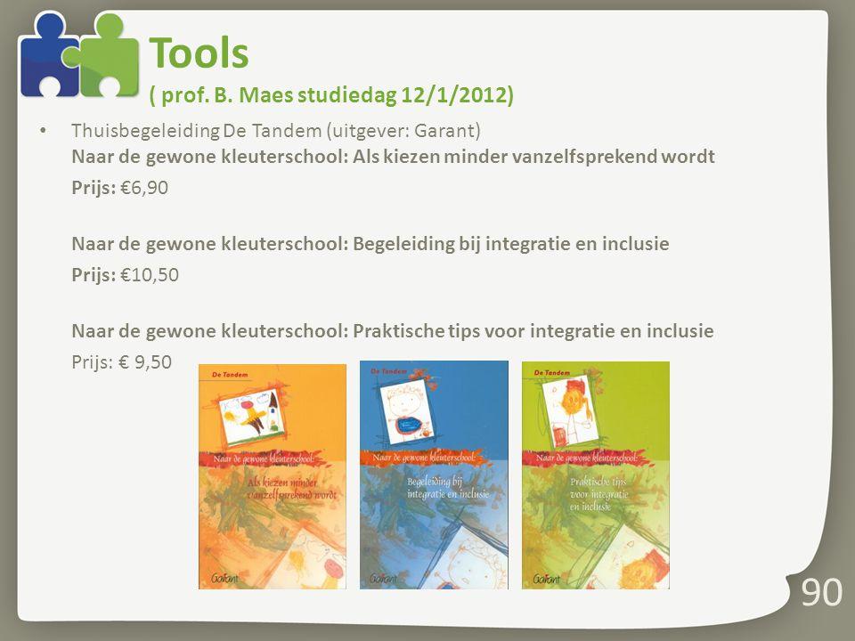 Tools ( prof. B. Maes studiedag 12/1/2012) Thuisbegeleiding De Tandem (uitgever: Garant) Naar de gewone kleuterschool: Als kiezen minder vanzelfspreke