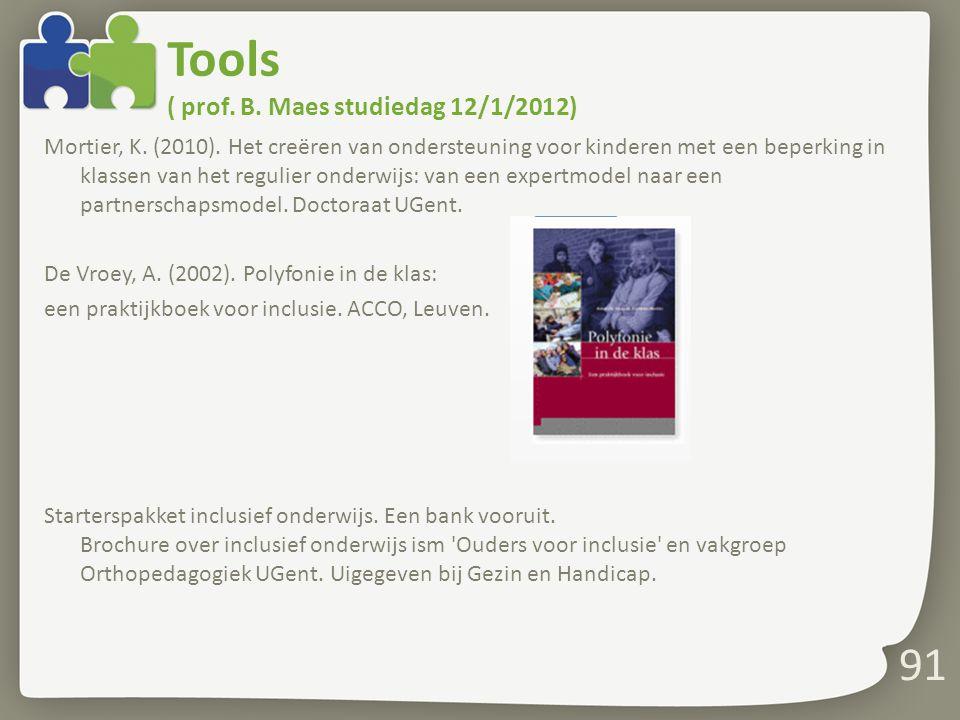 Tools ( prof. B. Maes studiedag 12/1/2012) Mortier, K. (2010). Het creëren van ondersteuning voor kinderen met een beperking in klassen van het reguli