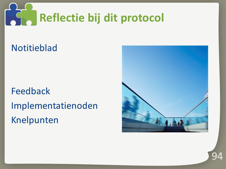 94 Reflectie bij dit protocol Notitieblad Feedback Implementatienoden Knelpunten