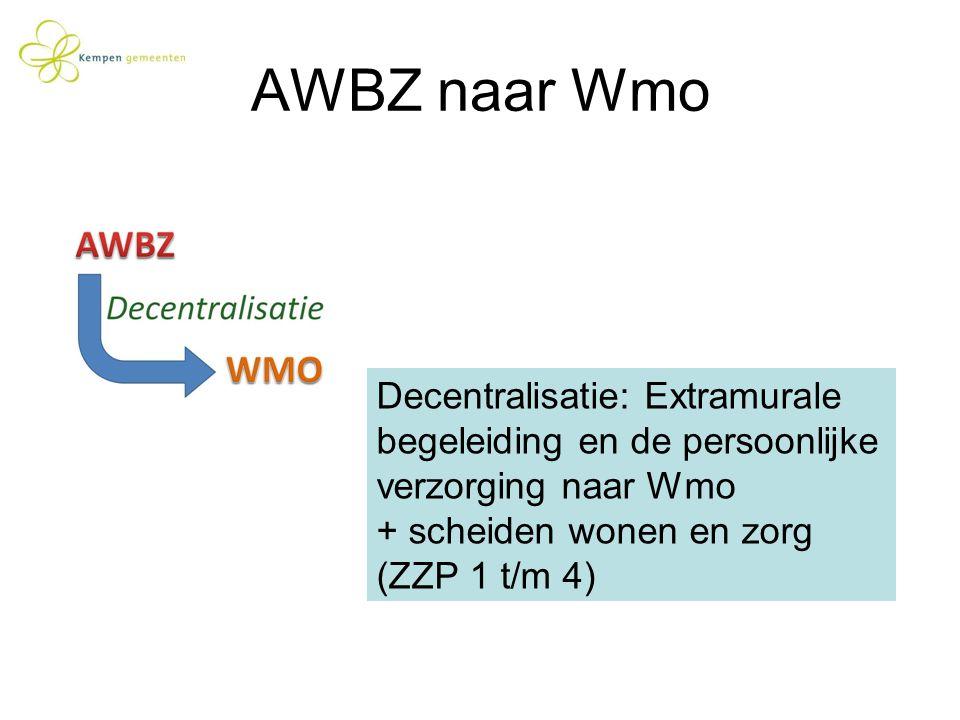 AWBZ naar Wmo Decentralisatie: Extramurale begeleiding en de persoonlijke verzorging naar Wmo + scheiden wonen en zorg (ZZP 1 t/m 4)