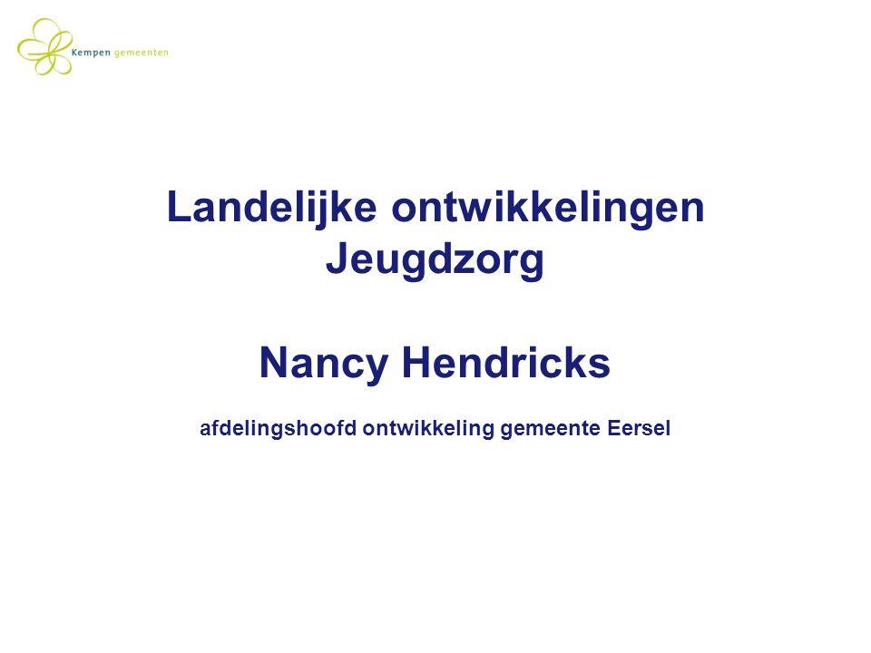 Landelijke ontwikkelingen Jeugdzorg Nancy Hendricks afdelingshoofd ontwikkeling gemeente Eersel