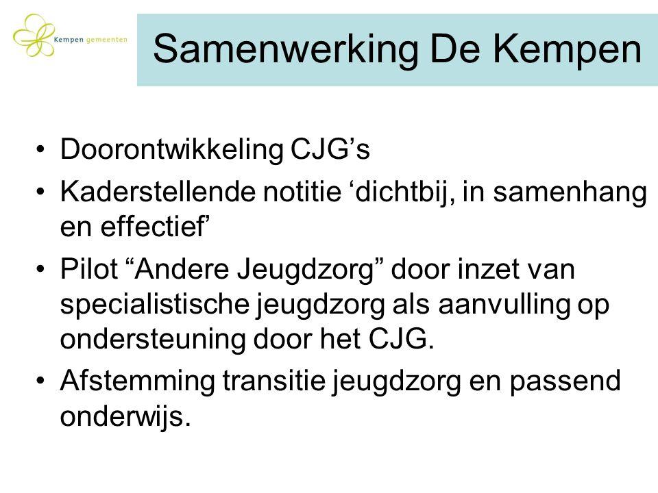 """Samenwerking De Kempen Doorontwikkeling CJG's Kaderstellende notitie 'dichtbij, in samenhang en effectief' Pilot """"Andere Jeugdzorg"""" door inzet van spe"""