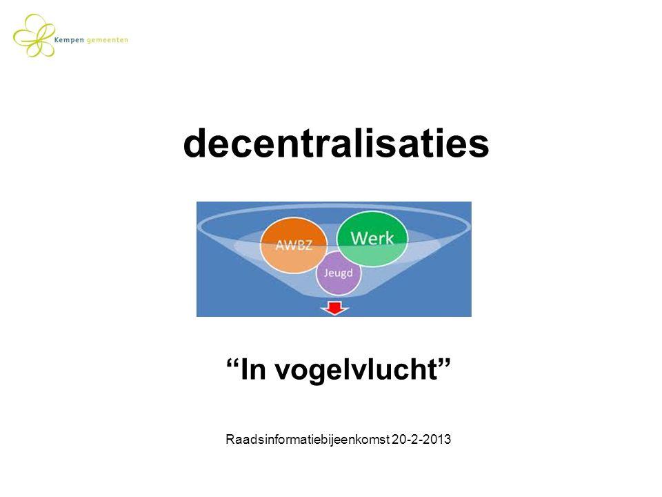 """decentralisaties """"In vogelvlucht"""" Raadsinformatiebijeenkomst 20-2-2013"""