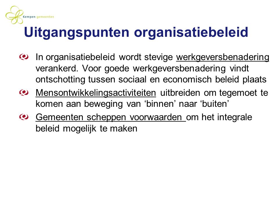 Uitgangspunten organisatiebeleid In organisatiebeleid wordt stevige werkgeversbenadering verankerd. Voor goede werkgeversbenadering vindt ontschotting