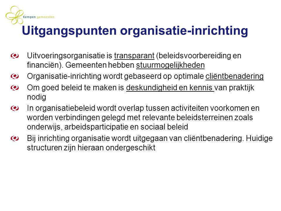 Uitgangspunten organisatie-inrichting Uitvoeringsorganisatie is transparant (beleidsvoorbereiding en financiën). Gemeenten hebben stuurmogelijkheden O