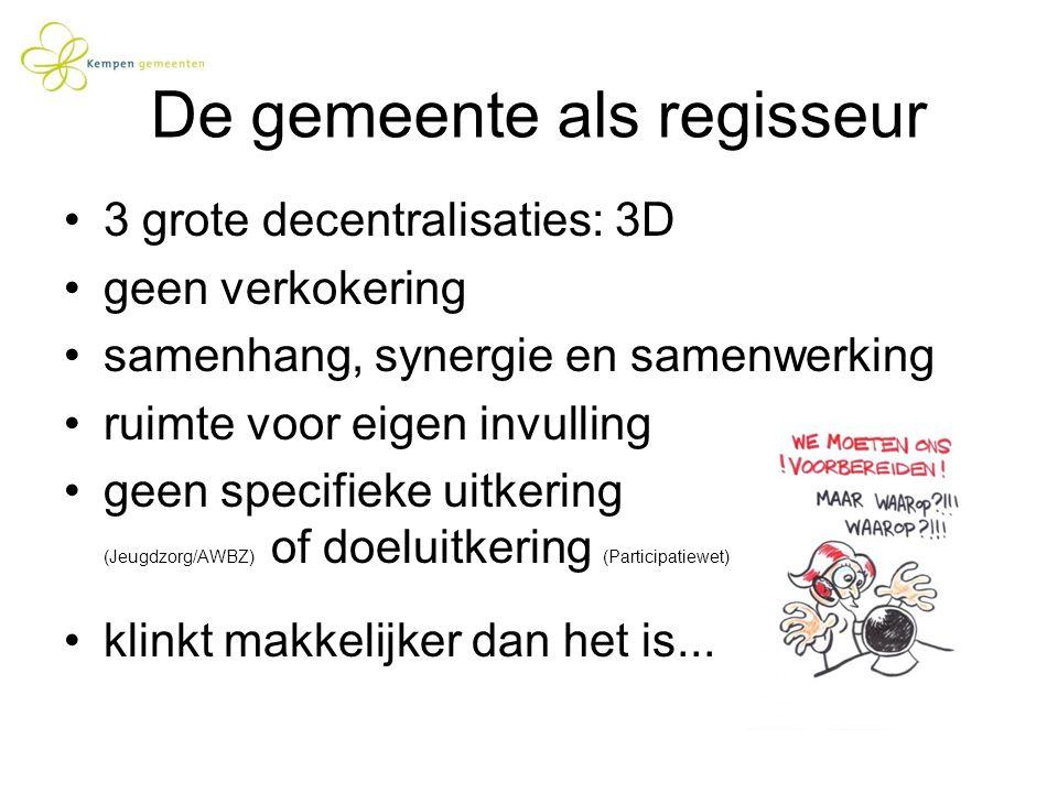 3 grote decentralisaties: 3D geen verkokering samenhang, synergie en samenwerking ruimte voor eigen invulling geen specifieke uitkering (Jeugdzorg/AWB