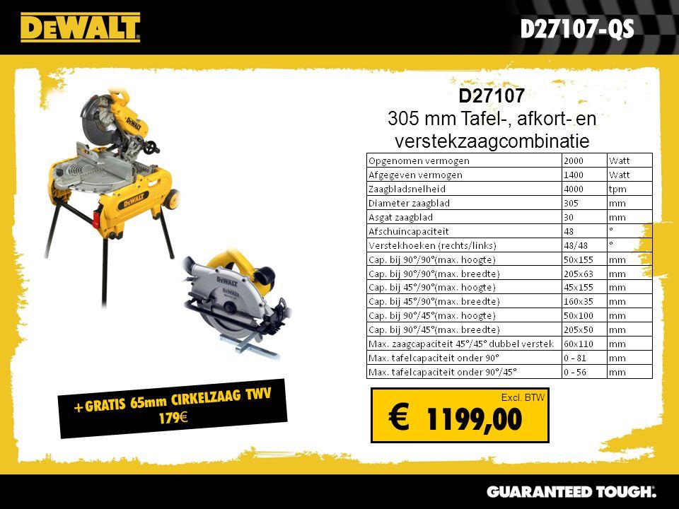 D27107 305 mm Tafel-, afkort- en verstekzaagcombinatie D27107-QS Excl. BTW € 1199,00 +GRATIS 65mm CIRKELZAAG TWV 179 €