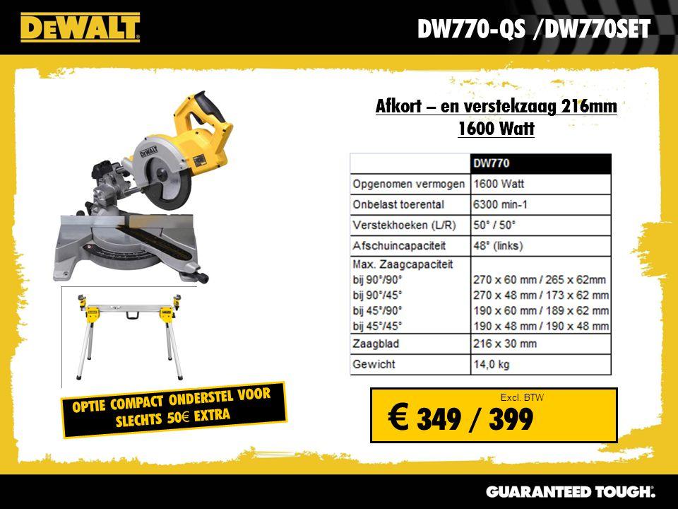 Afkort – en verstekzaag 216mm 1600 Watt DW770-QS /DW770SET Excl. BTW € 349 / 399 OPTIE COMPACT ONDERSTEL VOOR SLECHTS 50 € EXTRA