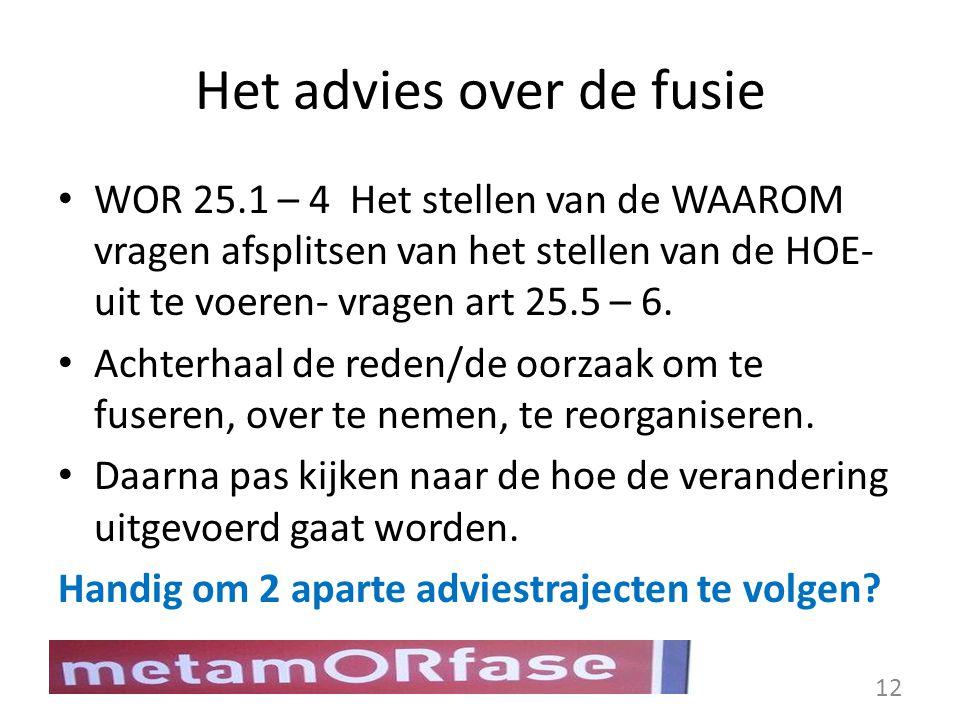 Het advies over de fusie WOR 25.1 – 4 Het stellen van de WAAROM vragen afsplitsen van het stellen van de HOE- uit te voeren- vragen art 25.5 – 6. Acht