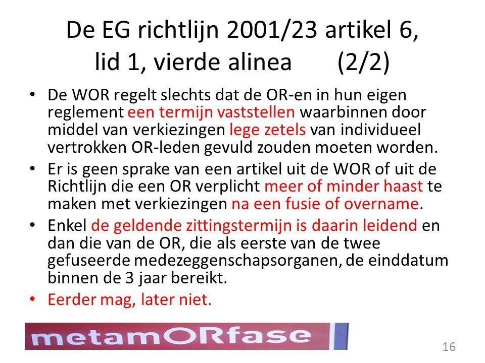 De EG richtlijn 2001/23 artikel 6, lid 1, vierde alinea(2/2) De WOR regelt slechts dat de OR-en in hun eigen reglement een termijn vaststellen waarbin