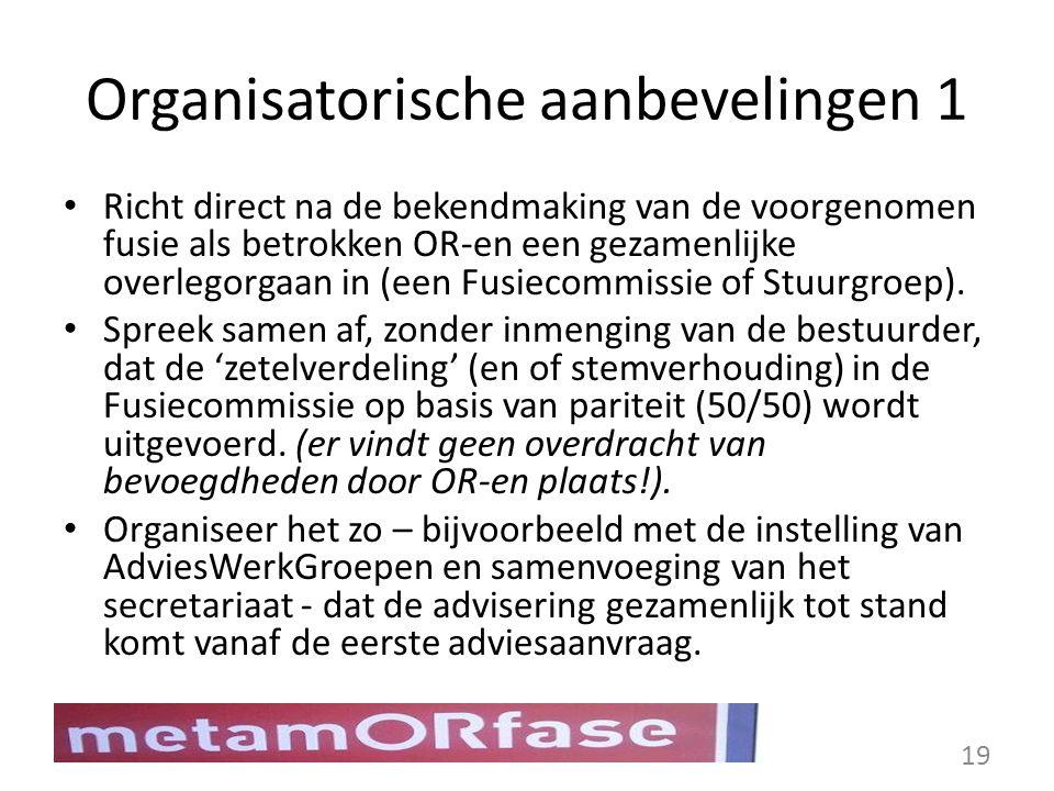 Organisatorische aanbevelingen 1 Richt direct na de bekendmaking van de voorgenomen fusie als betrokken OR-en een gezamenlijke overlegorgaan in (een F