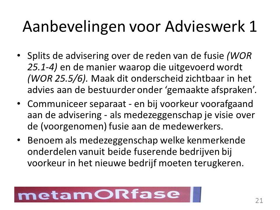 Aanbevelingen voor Advieswerk 1 Splits de advisering over de reden van de fusie (WOR 25.1-4) en de manier waarop die uitgevoerd wordt (WOR 25.5/6). Ma