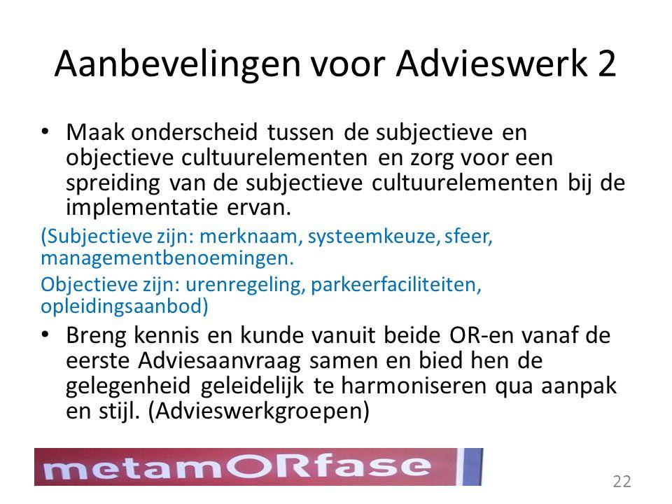Aanbevelingen voor Advieswerk 2 Maak onderscheid tussen de subjectieve en objectieve cultuurelementen en zorg voor een spreiding van de subjectieve cu