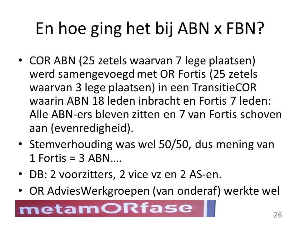 En hoe ging het bij ABN x FBN? COR ABN (25 zetels waarvan 7 lege plaatsen) werd samengevoegd met OR Fortis (25 zetels waarvan 3 lege plaatsen) in een