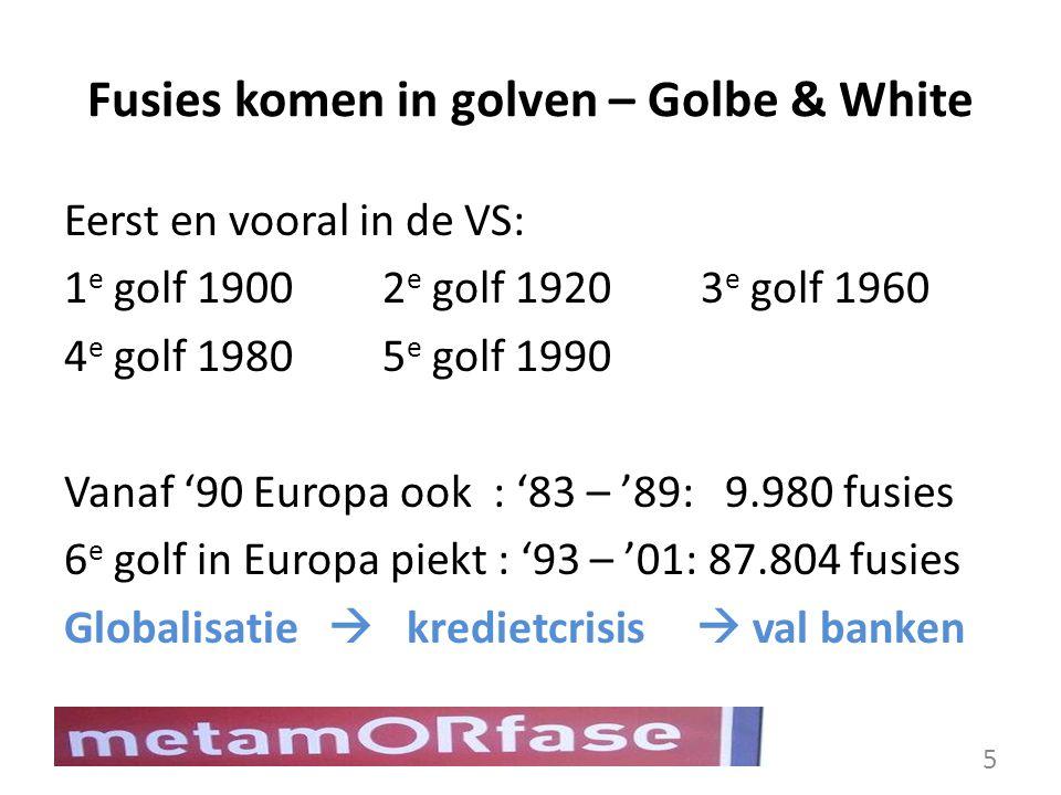 Fusies komen in golven – Golbe & White Eerst en vooral in de VS: 1 e golf 19002 e golf 19203 e golf 1960 4 e golf 19805 e golf 1990 Vanaf '90 Europa o