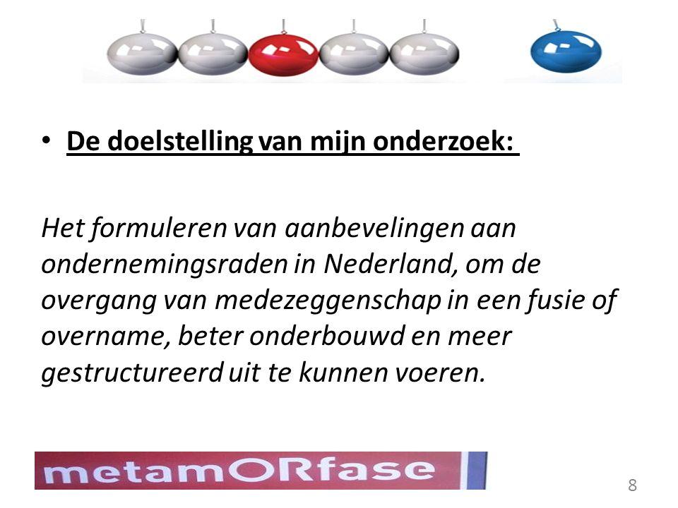 De doelstelling van mijn onderzoek: Het formuleren van aanbevelingen aan ondernemingsraden in Nederland, om de overgang van medezeggenschap in een fus