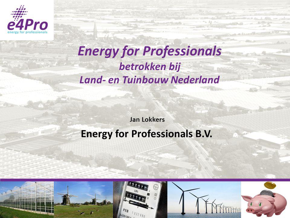 Energy for Professionals betrokken bij Land- en Tuinbouw Nederland Jan Lokkers Energy for Professionals B.V.