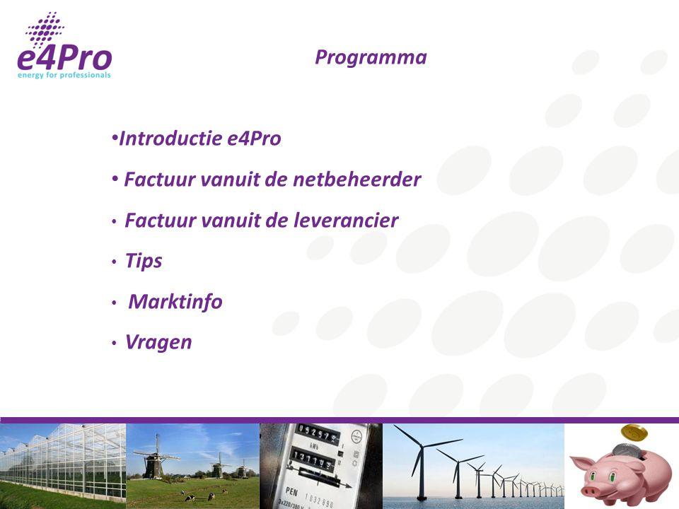 Programma Introductie e4Pro Factuur vanuit de netbeheerder Factuur vanuit de leverancier Tips Marktinfo Vragen