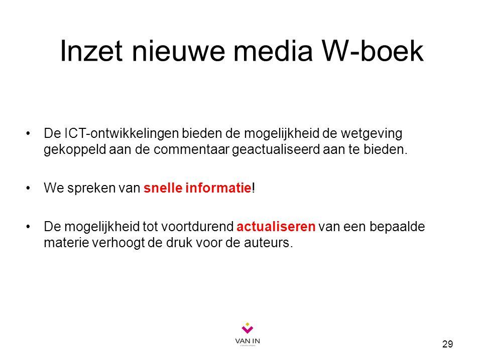 29 Inzet nieuwe media W-boek De ICT-ontwikkelingen bieden de mogelijkheid de wetgeving gekoppeld aan de commentaar geactualiseerd aan te bieden. We sp