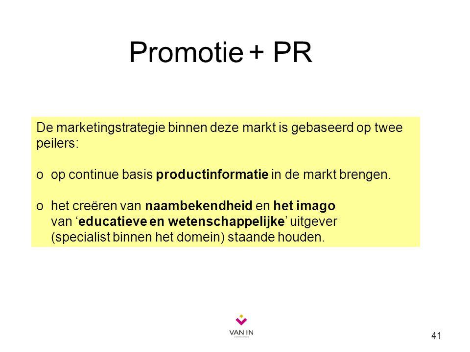 41 Promotie + PR De marketingstrategie binnen deze markt is gebaseerd op twee peilers: o op continue basis productinformatie in de markt brengen. o he