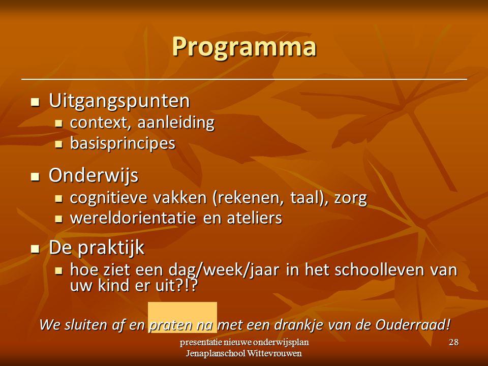 presentatie nieuwe onderwijsplan Jenaplanschool Wittevrouwen 28 Programma Uitgangspunten Uitgangspunten context, aanleiding context, aanleiding basisp