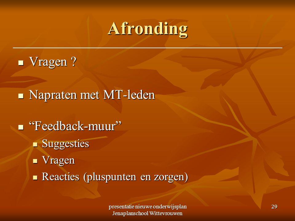 presentatie nieuwe onderwijsplan Jenaplanschool Wittevrouwen 29 Afronding Vragen .