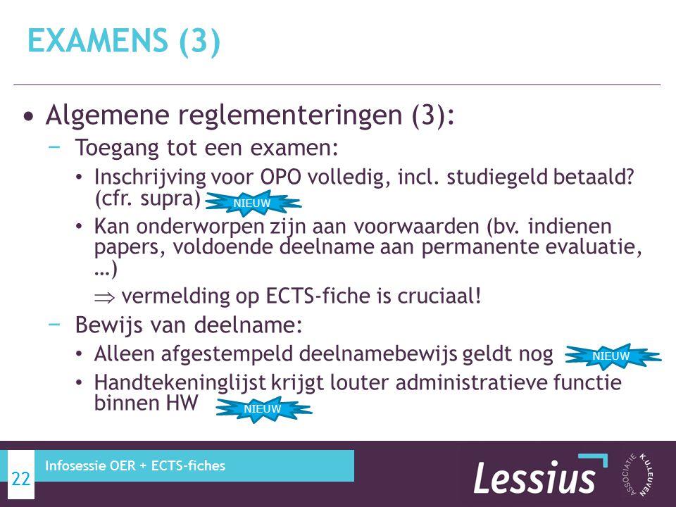 Algemene reglementeringen (3): − Toegang tot een examen: Inschrijving voor OPO volledig, incl. studiegeld betaald? (cfr. supra) Kan onderworpen zijn a