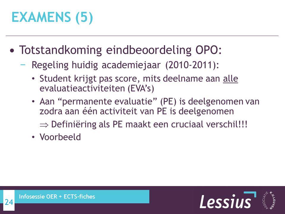 Totstandkoming eindbeoordeling OPO: − Regeling huidig academiejaar (2010-2011): Student krijgt pas score, mits deelname aan alle evaluatieactiviteiten