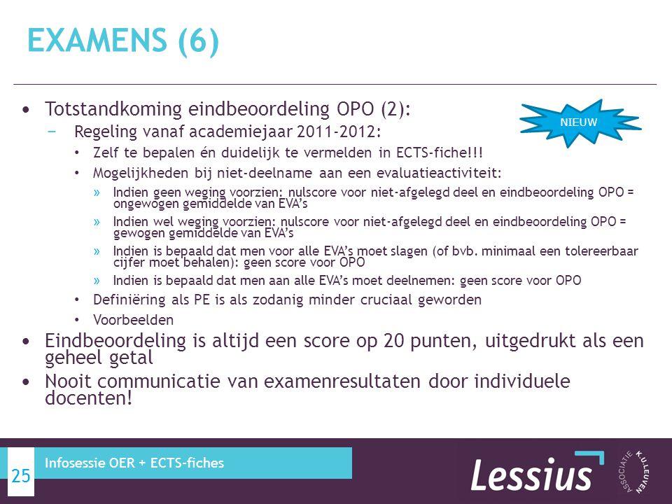 Totstandkoming eindbeoordeling OPO (2): − Regeling vanaf academiejaar 2011-2012: Zelf te bepalen én duidelijk te vermelden in ECTS-fiche!!! Mogelijkhe