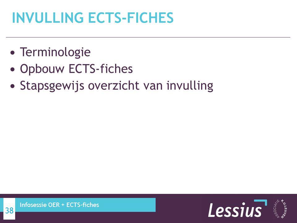 Terminologie Opbouw ECTS-fiches Stapsgewijs overzicht van invulling INVULLING ECTS-FICHES 38 Infosessie OER + ECTS-fiches