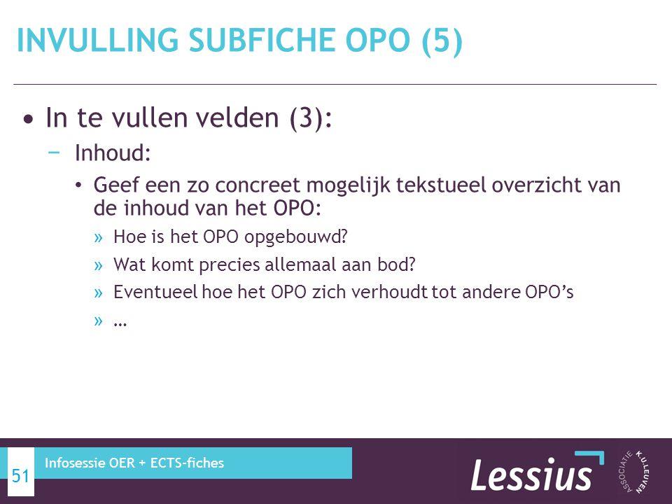 In te vullen velden (3): − Inhoud: Geef een zo concreet mogelijk tekstueel overzicht van de inhoud van het OPO: » Hoe is het OPO opgebouwd? » Wat komt