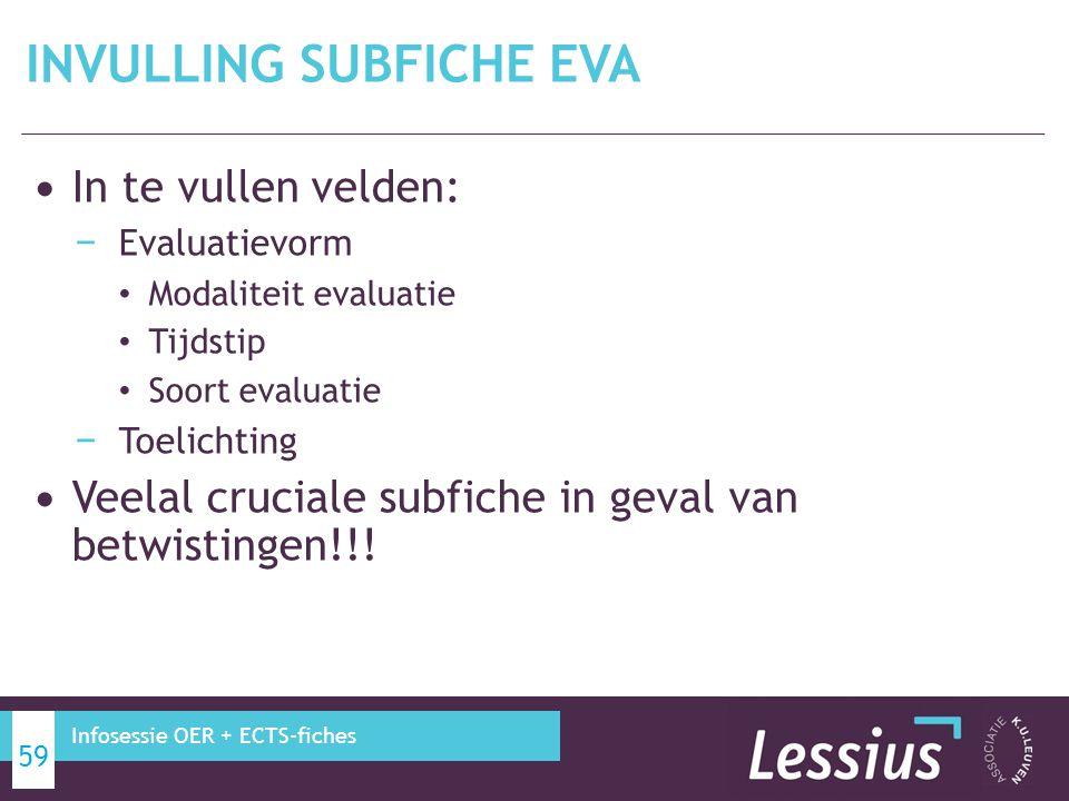 In te vullen velden: − Evaluatievorm Modaliteit evaluatie Tijdstip Soort evaluatie − Toelichting Veelal cruciale subfiche in geval van betwistingen!!.